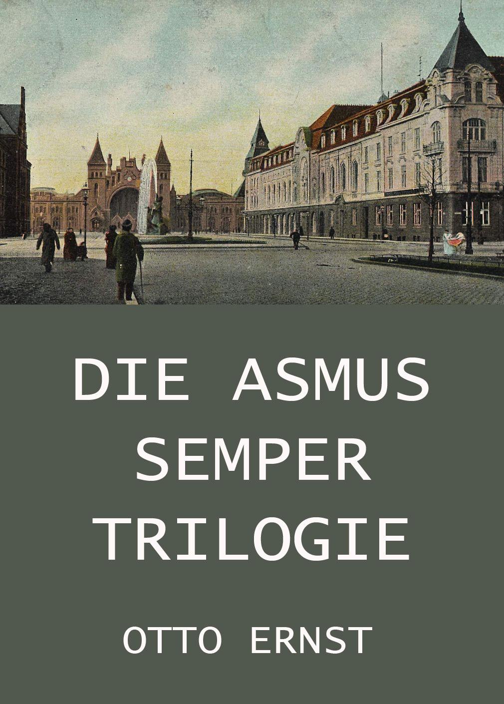 Otto Ernst Die Asmus Semper Trilogie otto ernst humoristische plaudereien