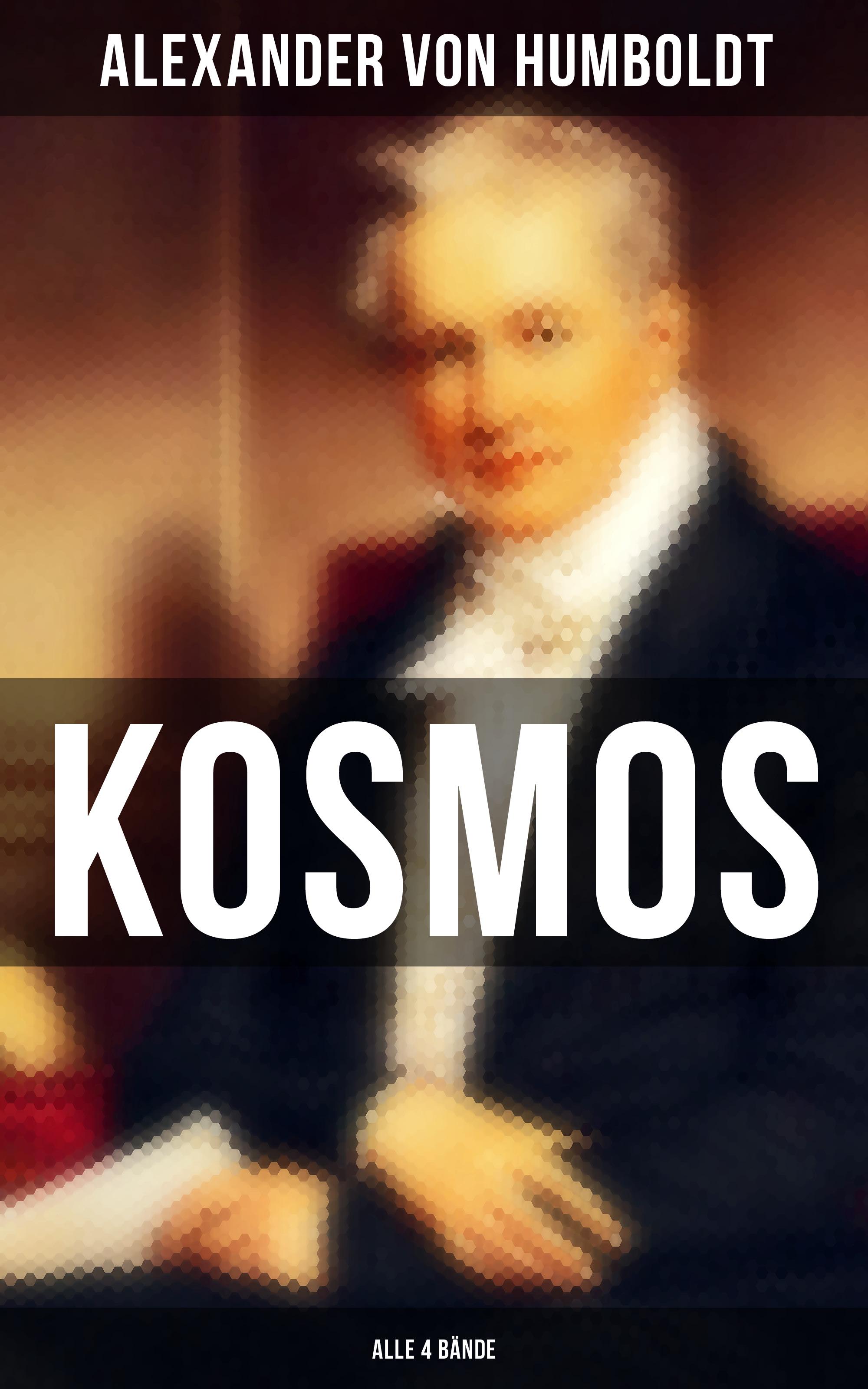 Alexander von Humboldt Kosmos (Alle 4 Bände) a von humboldt kosmos entwurf einer physischen weltbeschreibung band 1