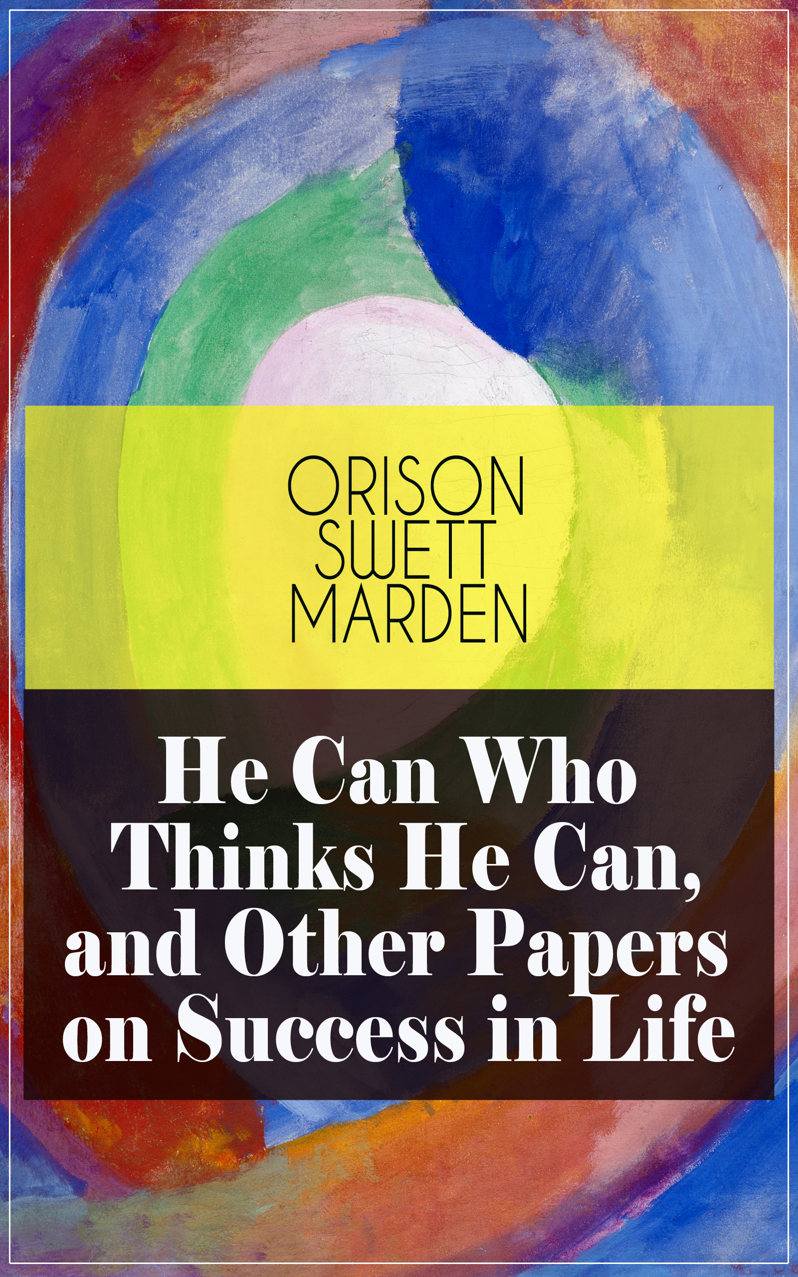 Orison Swett Marden He Can Who Thinks He Can, and Other Papers on Success in Life цена