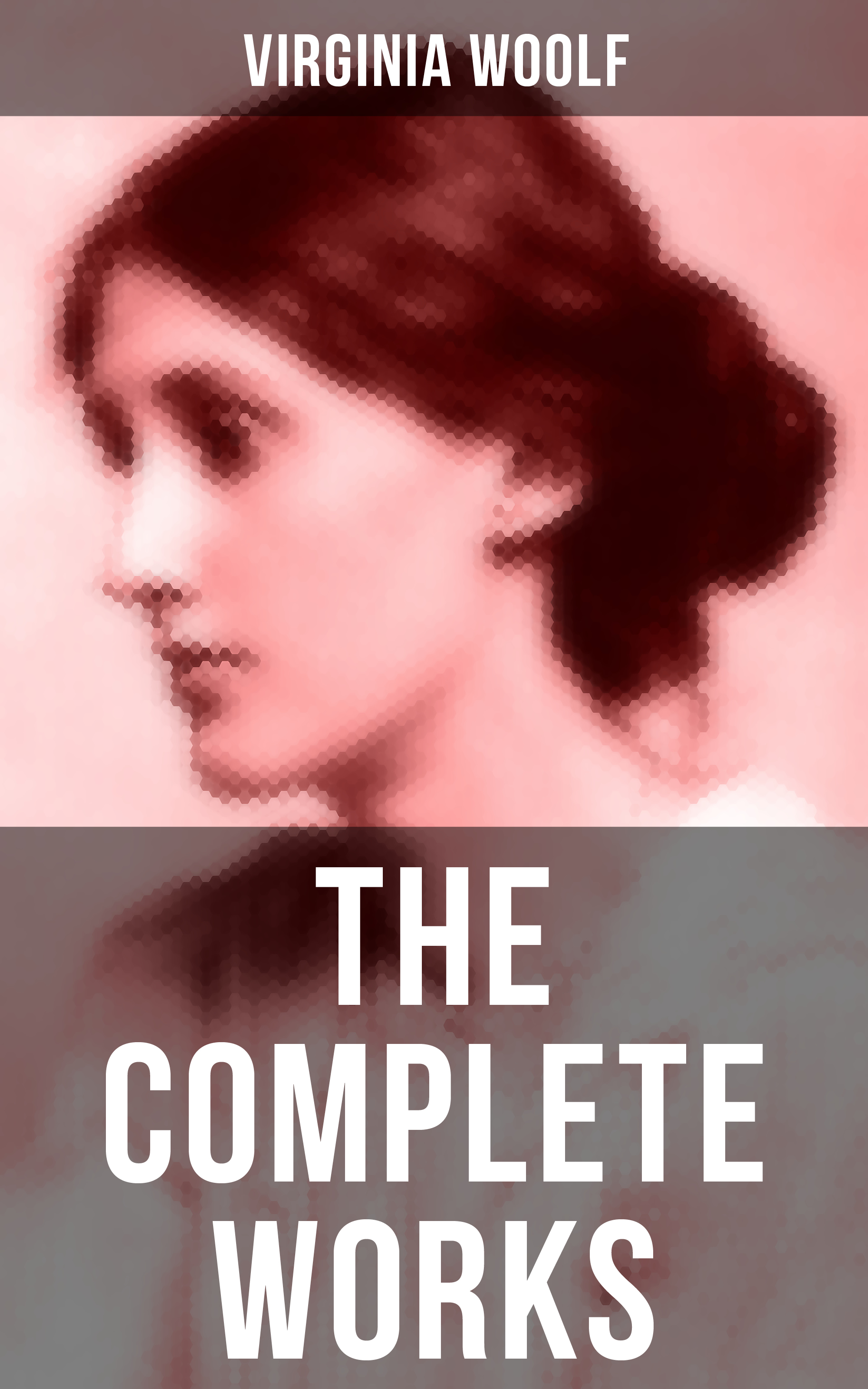 Virginia Woolf The Complete Works of Virginia Woolf virginia woolf the complete novels of virginia woolf 9 unabridged novels