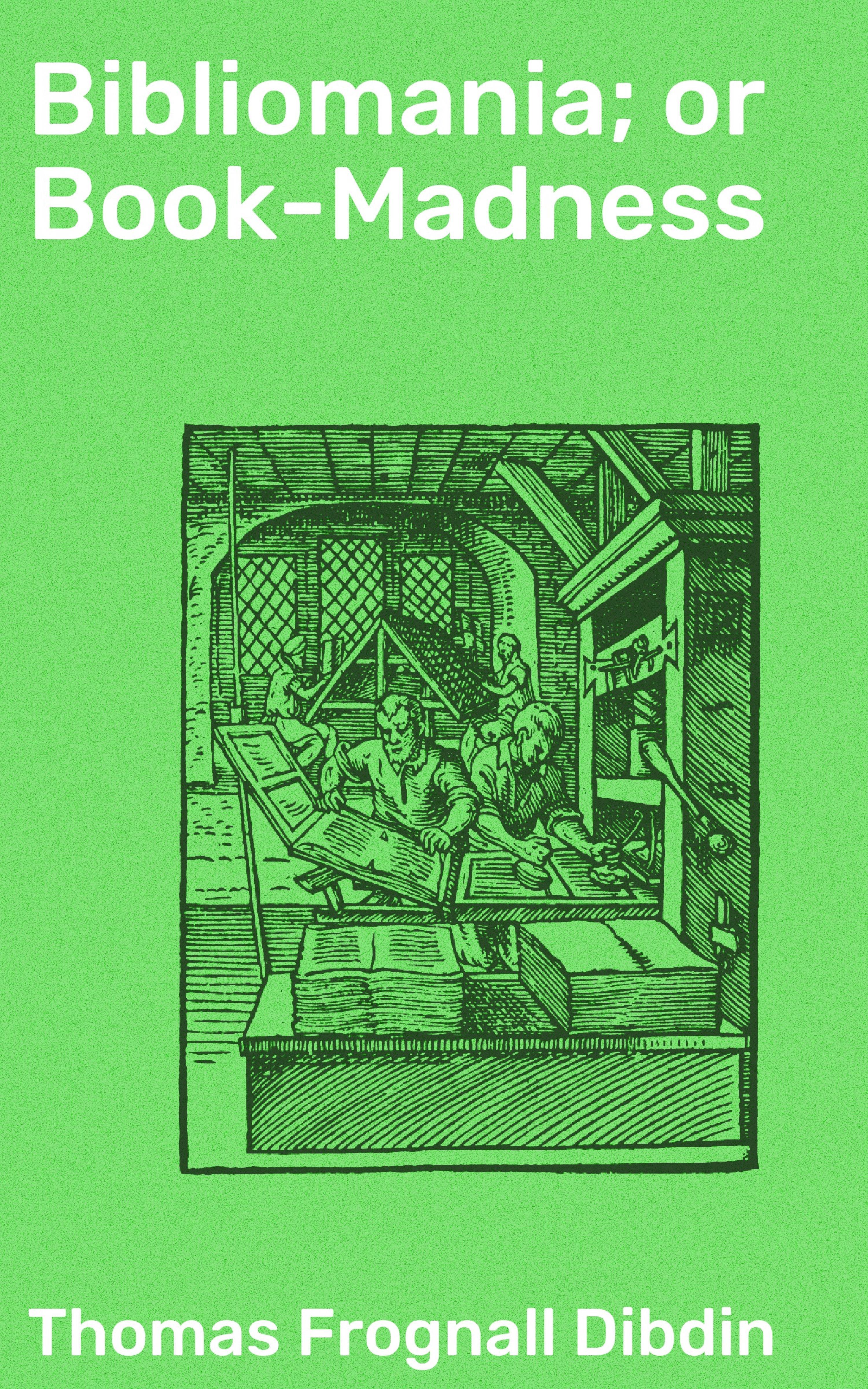 Thomas Frognall Dibdin Bibliomania; or Book-Madness thomas frognall dibdin bibliotheca spenceriana vol 2