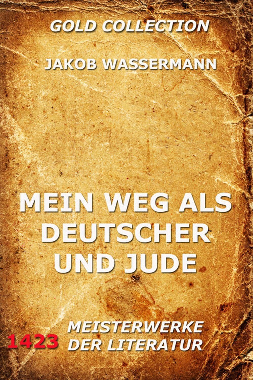 Jakob Wassermann Mein Weg als Deutscher und Jude