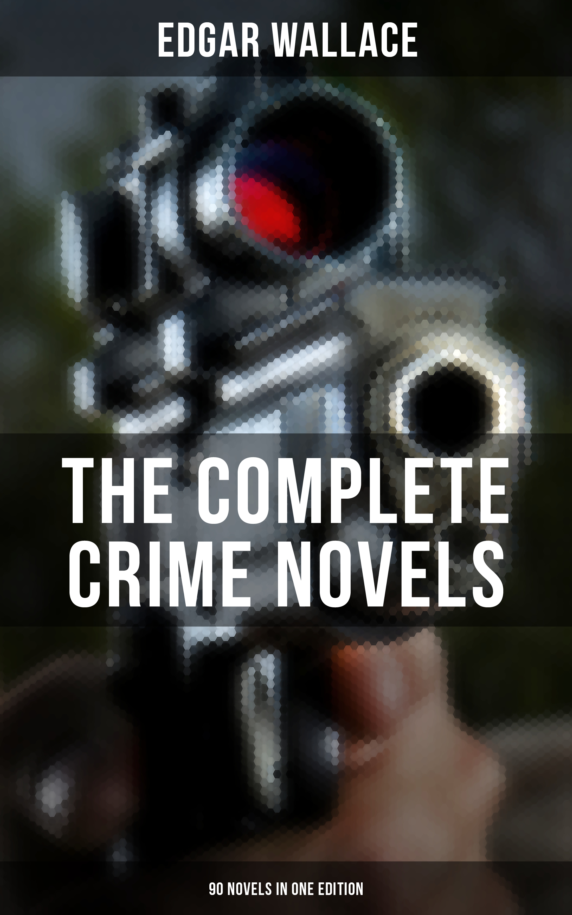 Edgar Wallace THE COMPLETE CRIME NOVELS OF EDGAR WALLACE (90 Novels in One Edition) цена