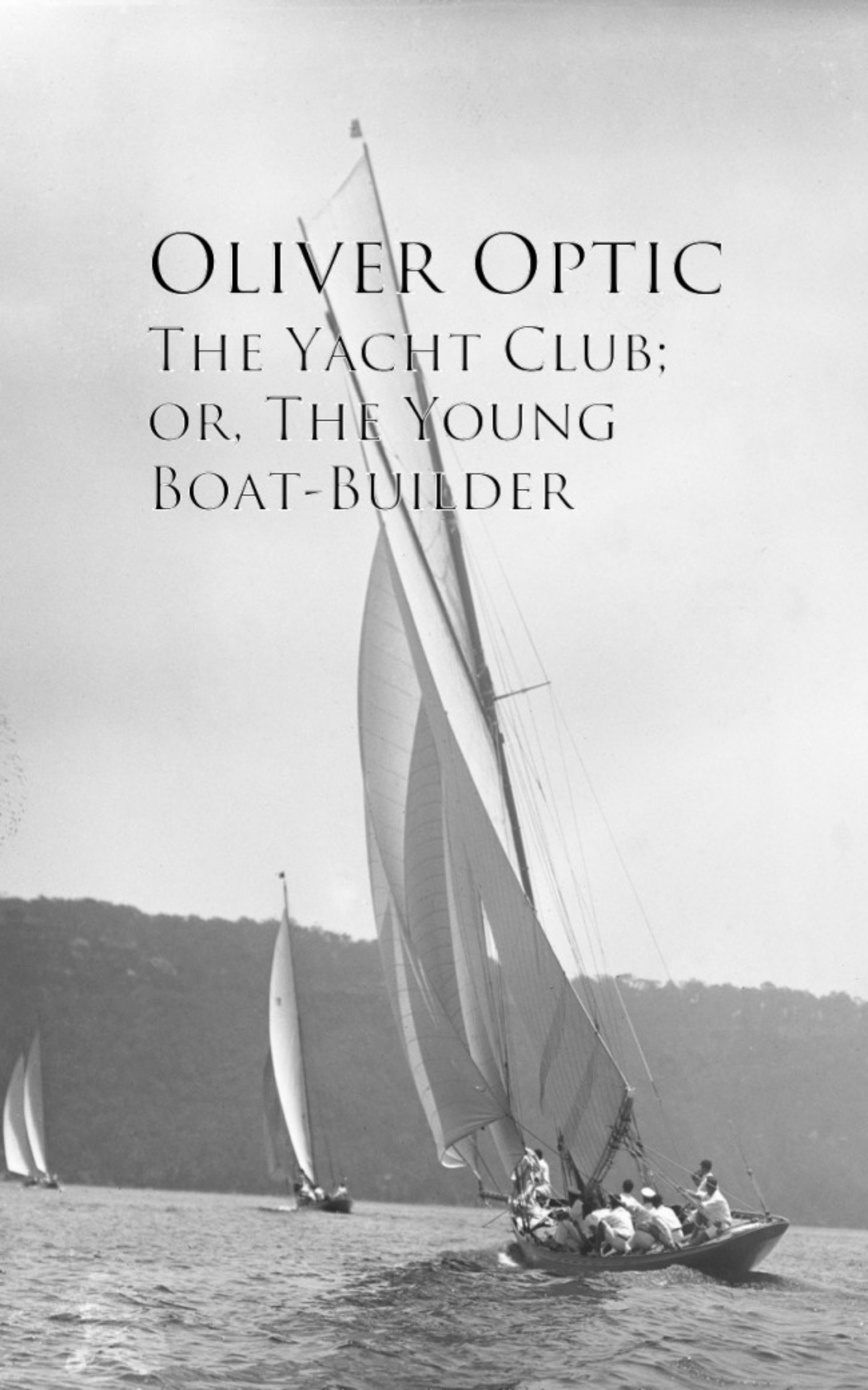 Oliver Optic The Yacht Club; or, The Young Boat-Builder