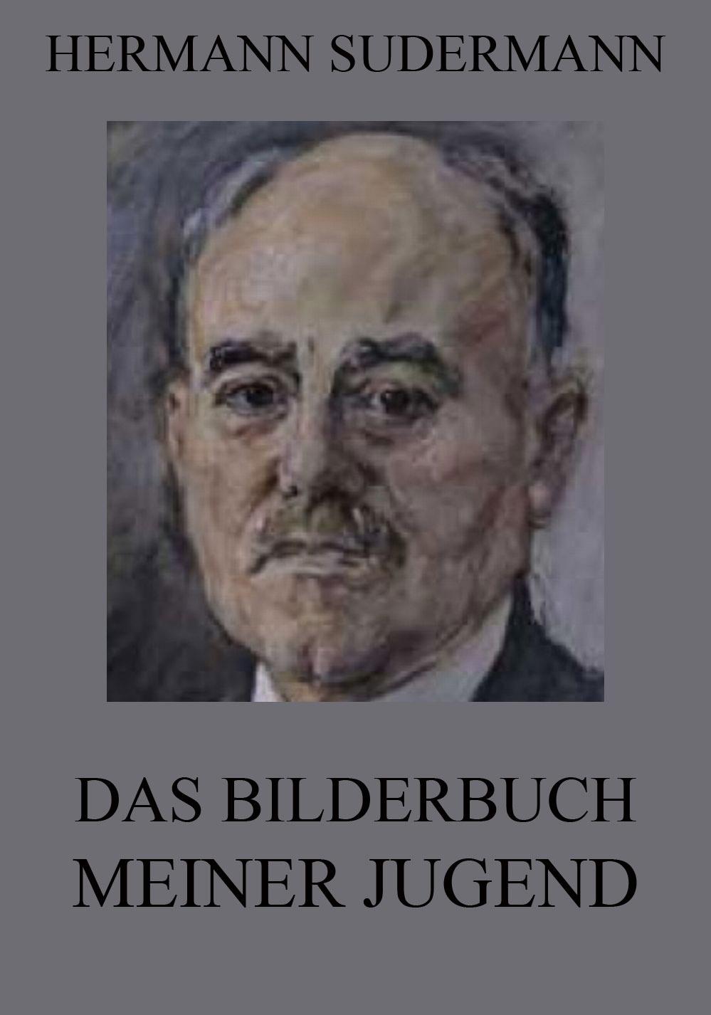 Hermann Sudermann Das Bilderbuch meiner Jugend sudermann hermann sodoms ende drama in funf akten