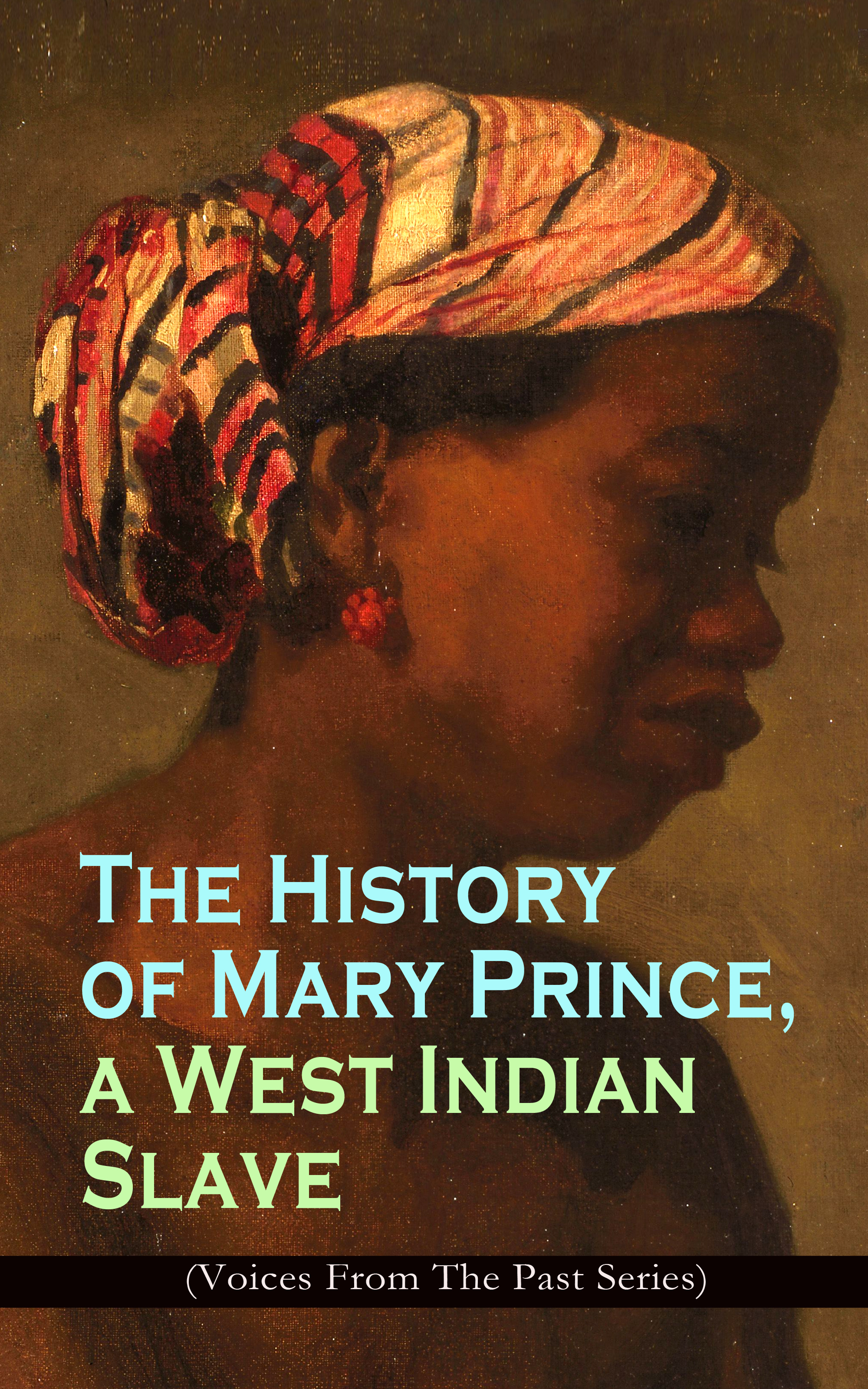 Mary Prince The History of Mary Prince, a West Indian Slave (Voices From The Past Series) linda clowers the voices of trees