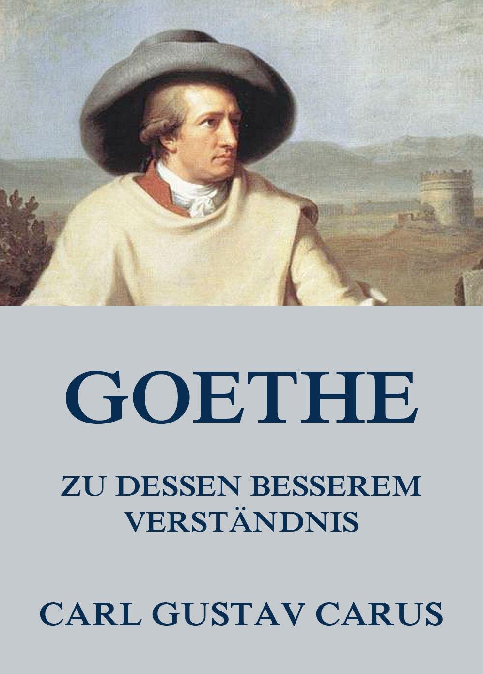 Carl Gustav Carus Goethe, zu dessen besserem Verständnis leo koenigsberger carl gustav jacob jacobi
