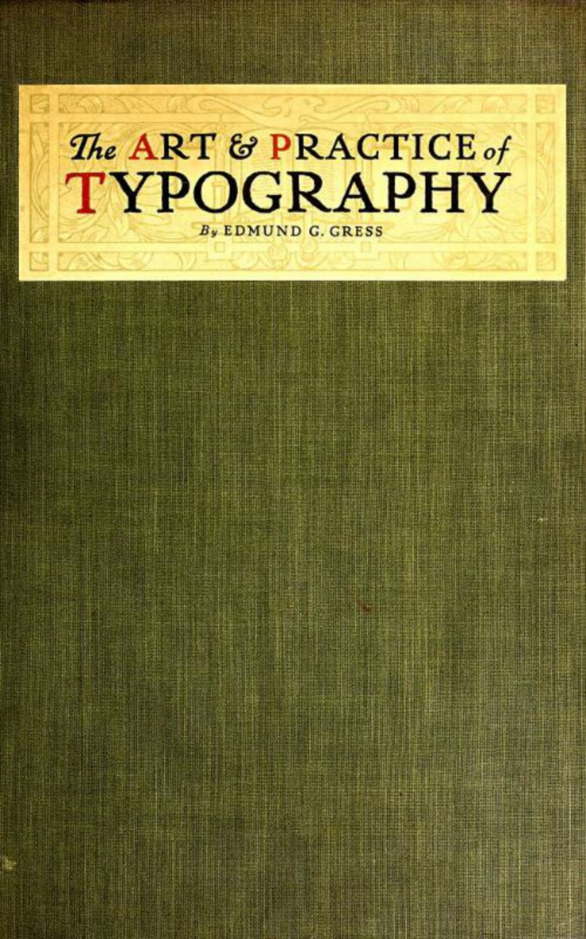 Edmund G. Gress The Art and Practice of Typography - A Manual of American Printing the complete manual of typography