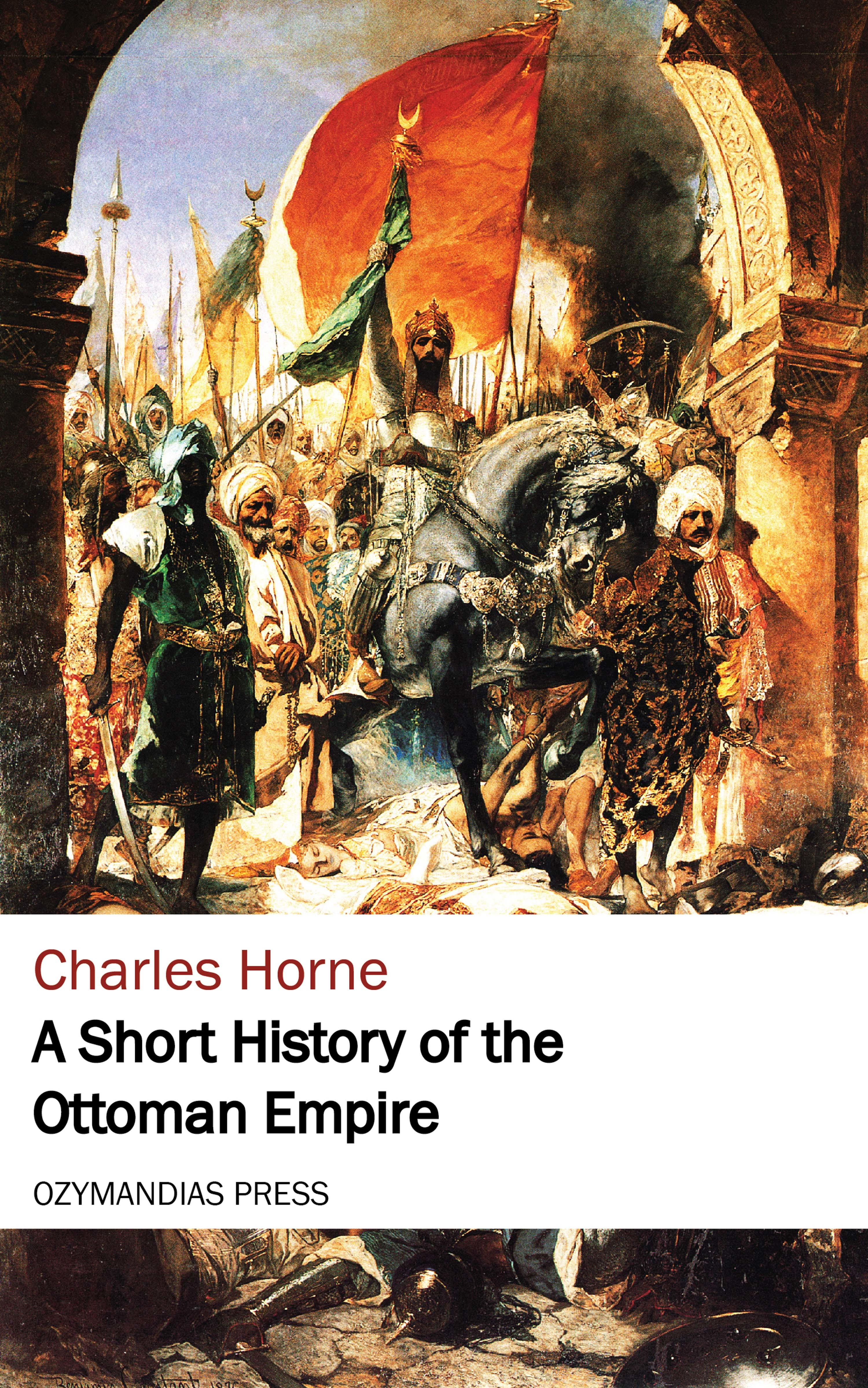 Charles Horne A Short History of the Ottoman Empire charles haskins a history of the normans