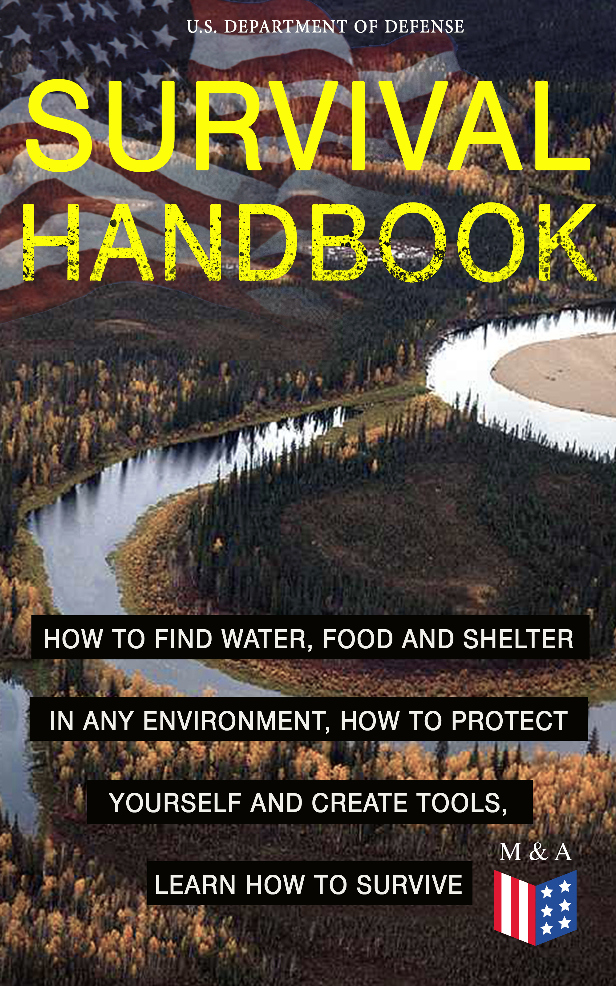 U.S. Department of Defense SURVIVAL HANDBOOK - How to Find Water, Food and Shelter in Any Environment, How to Protect Yourself and Create Tools, Learn How to Survive rustam ksenofontov how to