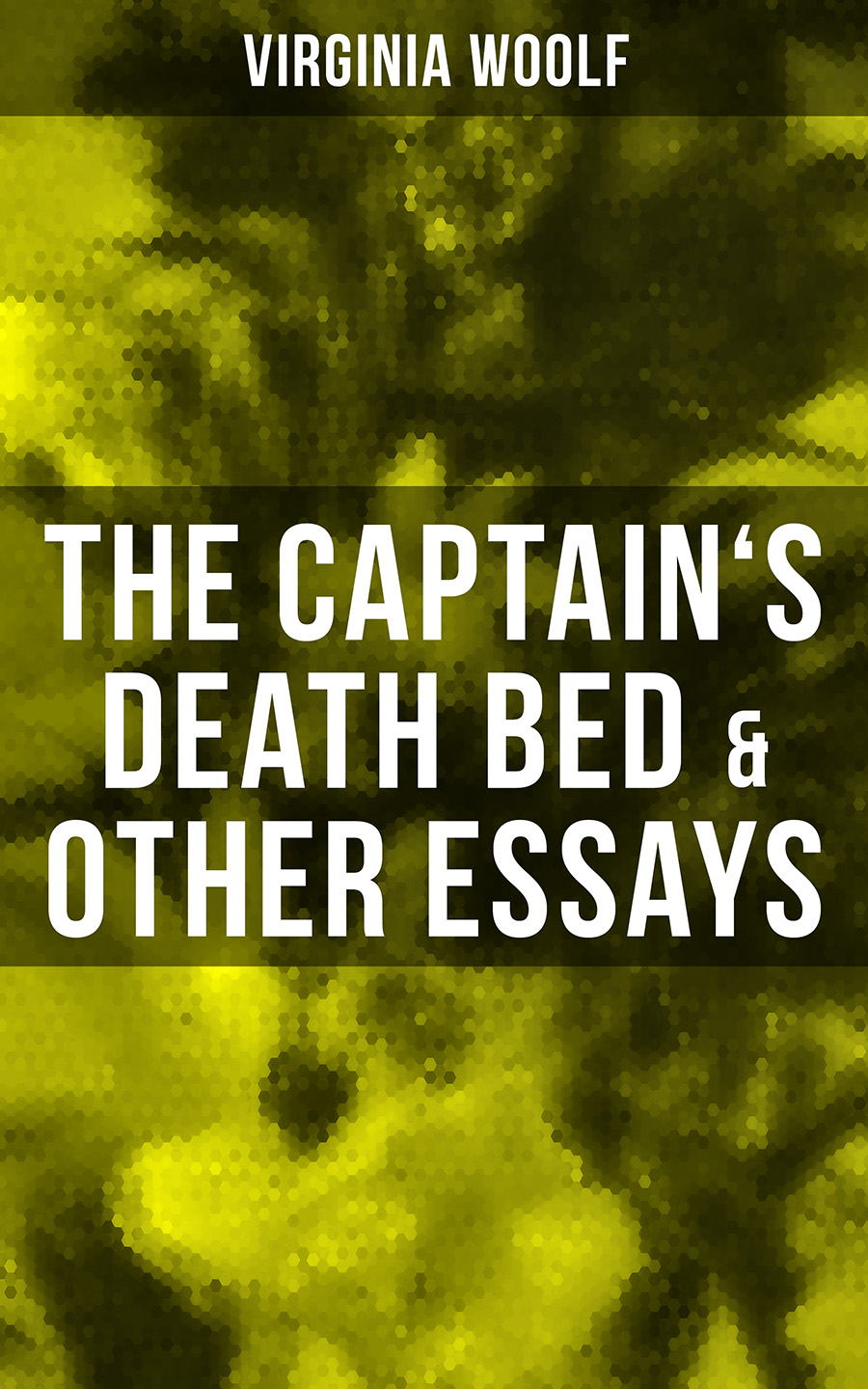 Virginia Woolf The Captain's Death Bed & Other Essays virginia woolf the collected essays of virginia woolf
