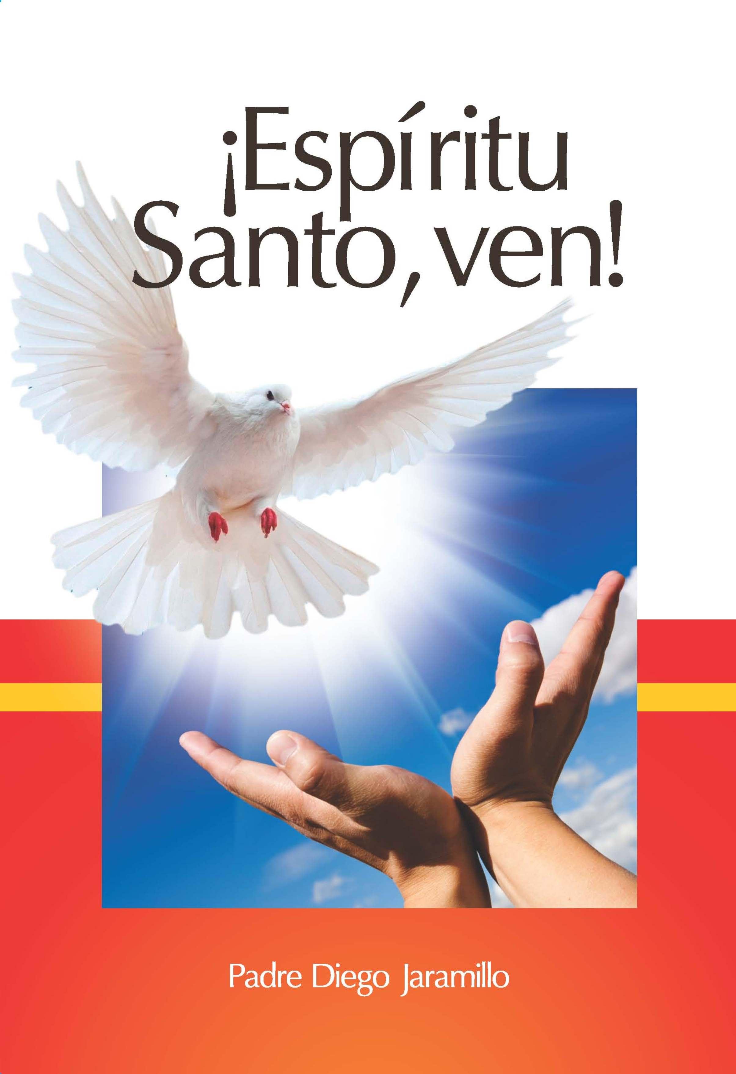 Diego Jaramillo Cuartas ¡Espíritu Santo, ven! ven a mi