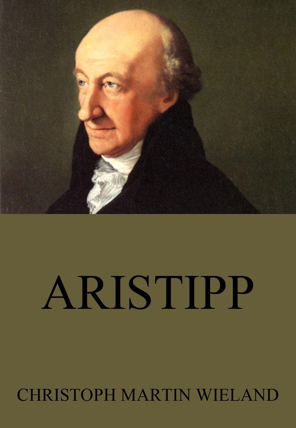 Christoph Martin Wieland Aristipp christoph martin wieland gandalin oder liebe um liebe klelia und sinibald