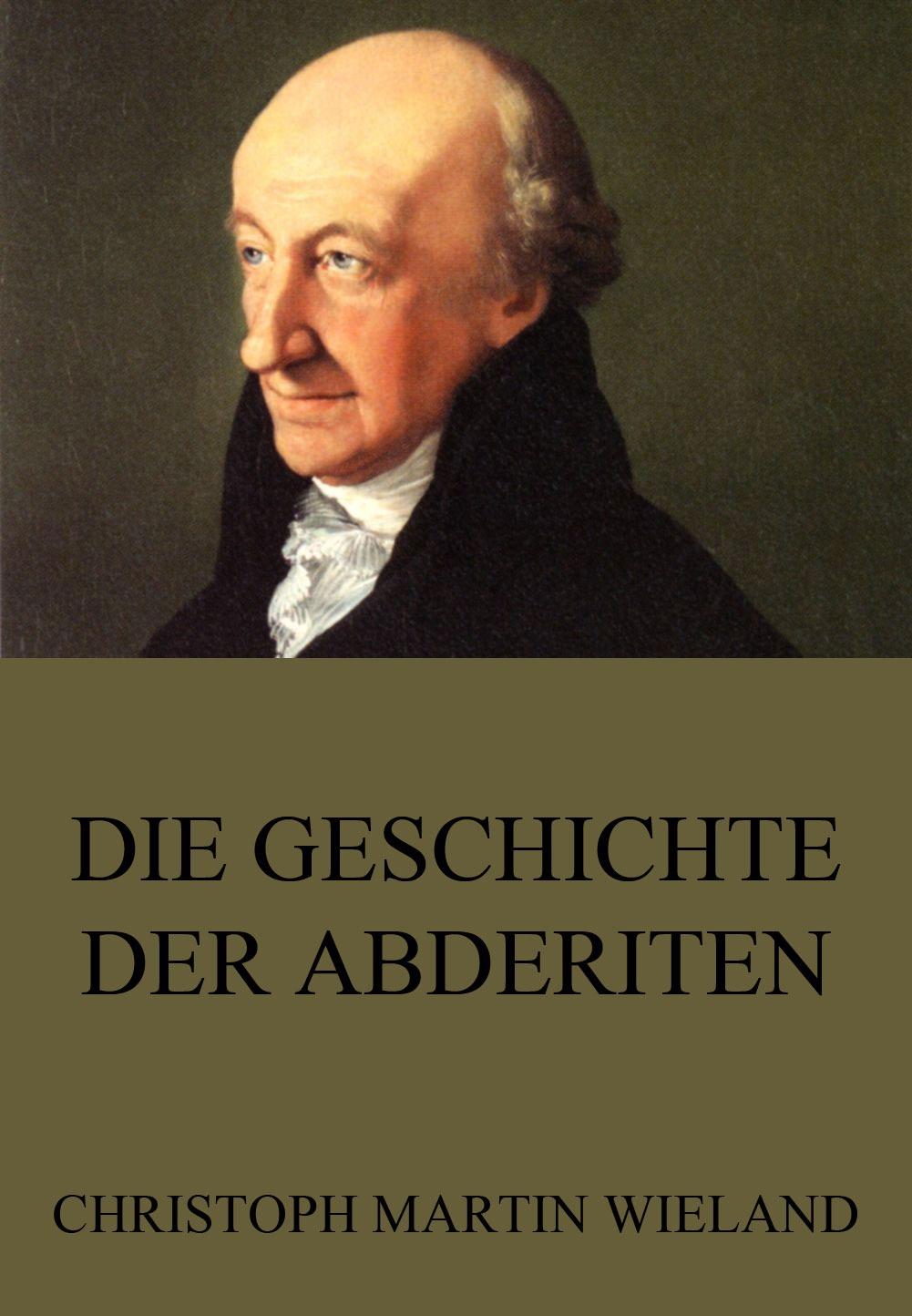 Christoph Martin Wieland Die Geschichte der Abderiten christoph martin wieland geschichte des weisen danischmend