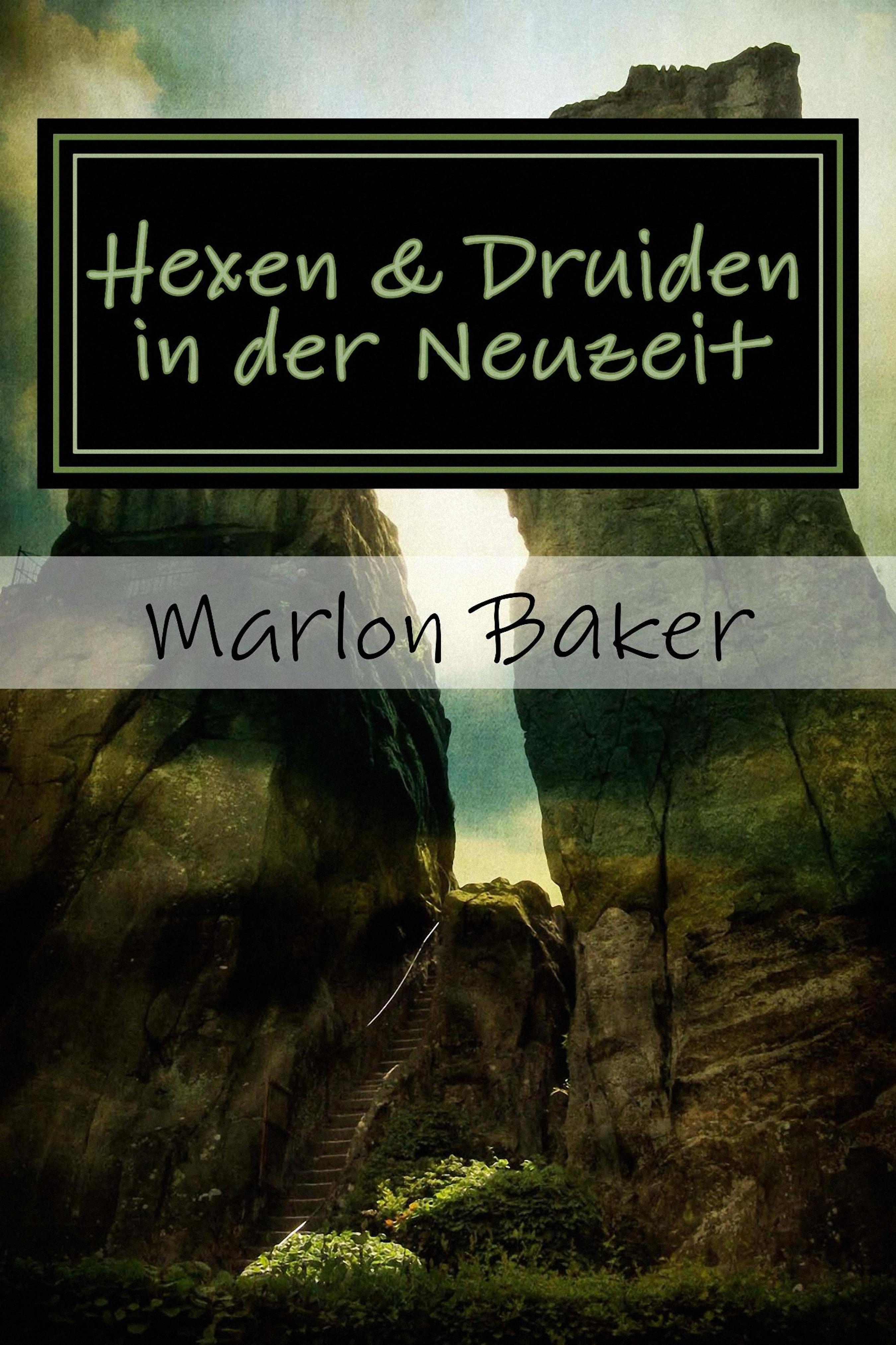 Marlon Baker Hexen und Druiden in der Neuzeit