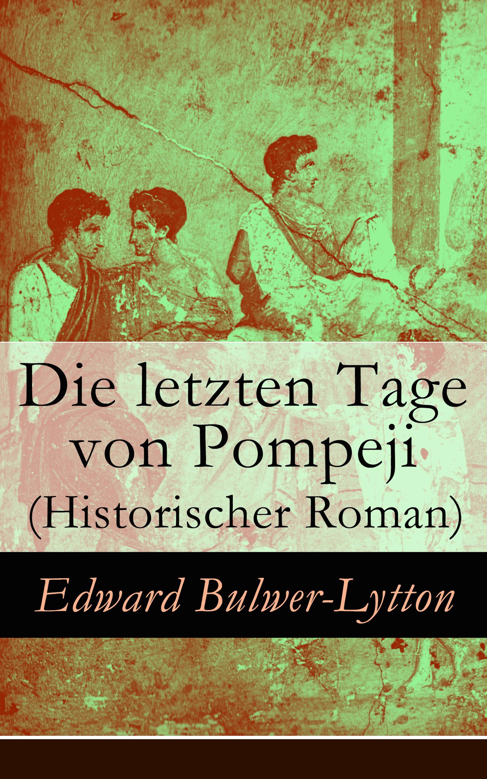 Die letzten Tage von Pompeji (Historischer Roman)
