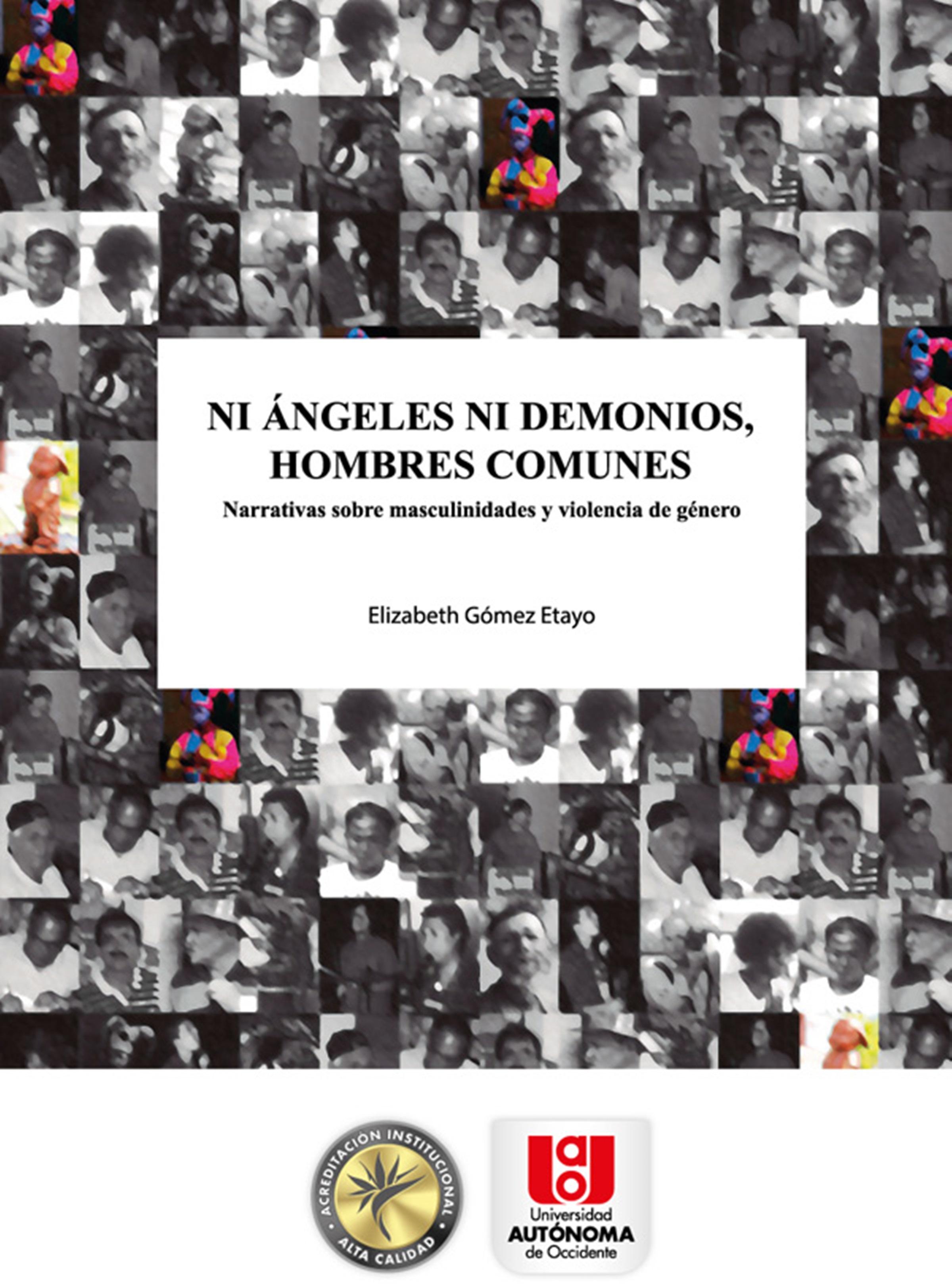 Elizabeth Gómez Etayo Ni ángeles ni demonios, hombres comunes elizabeth gómez etayo ni ángeles ni demonios hombres comunes