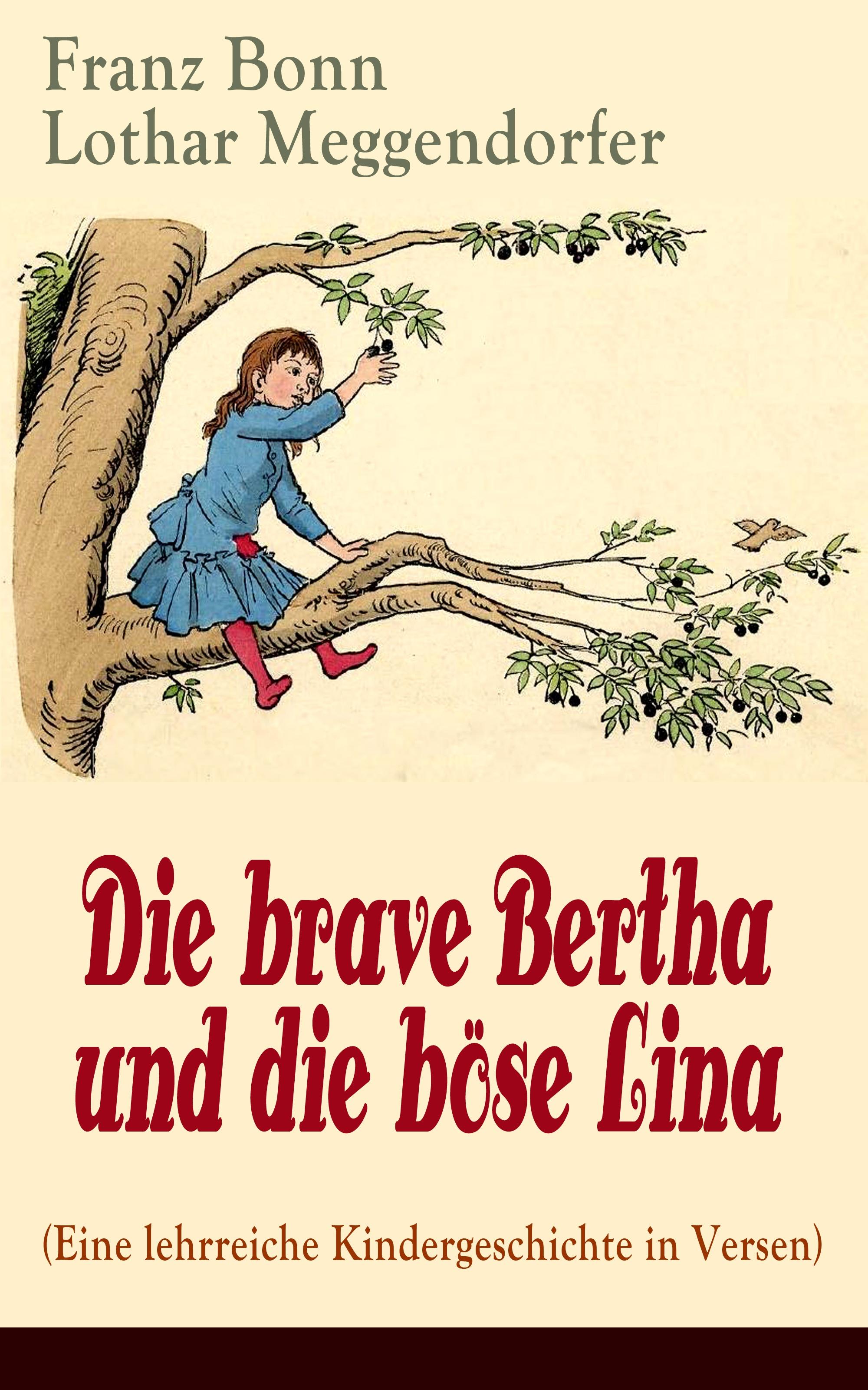 Franz Bonn Die brave Bertha und die böse Lina (Eine lehrreiche Kindergeschichte in Versen) - mit Originalillustrationen h averbeck die addison sche krankheit eine monographie