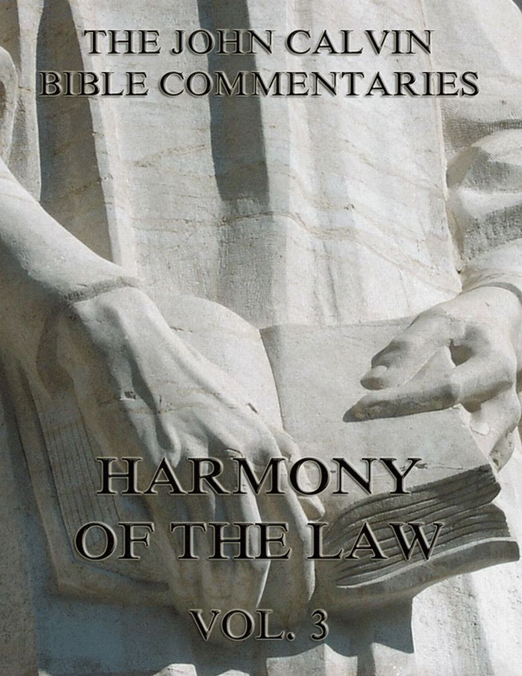 John Calvin John Calvin's Commentaries On The Harmony Of The Law Vol. 3 john henderson begg a treatise on the law of scotland relating to law agents