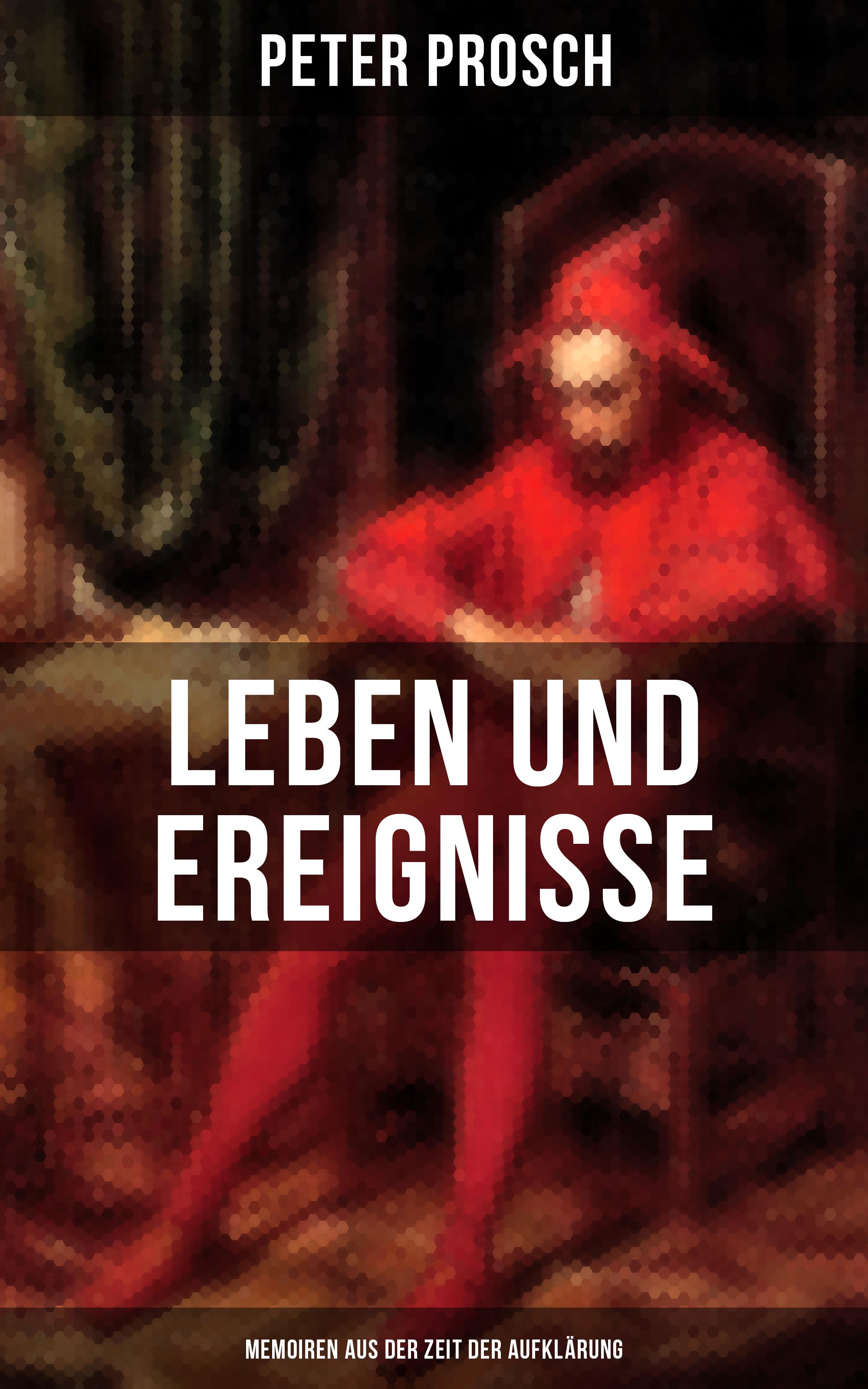 Peter Prosch Leben und Ereignisse des Peter Prosch (Memoiren aus der Zeit der Aufklärung) цена 2017