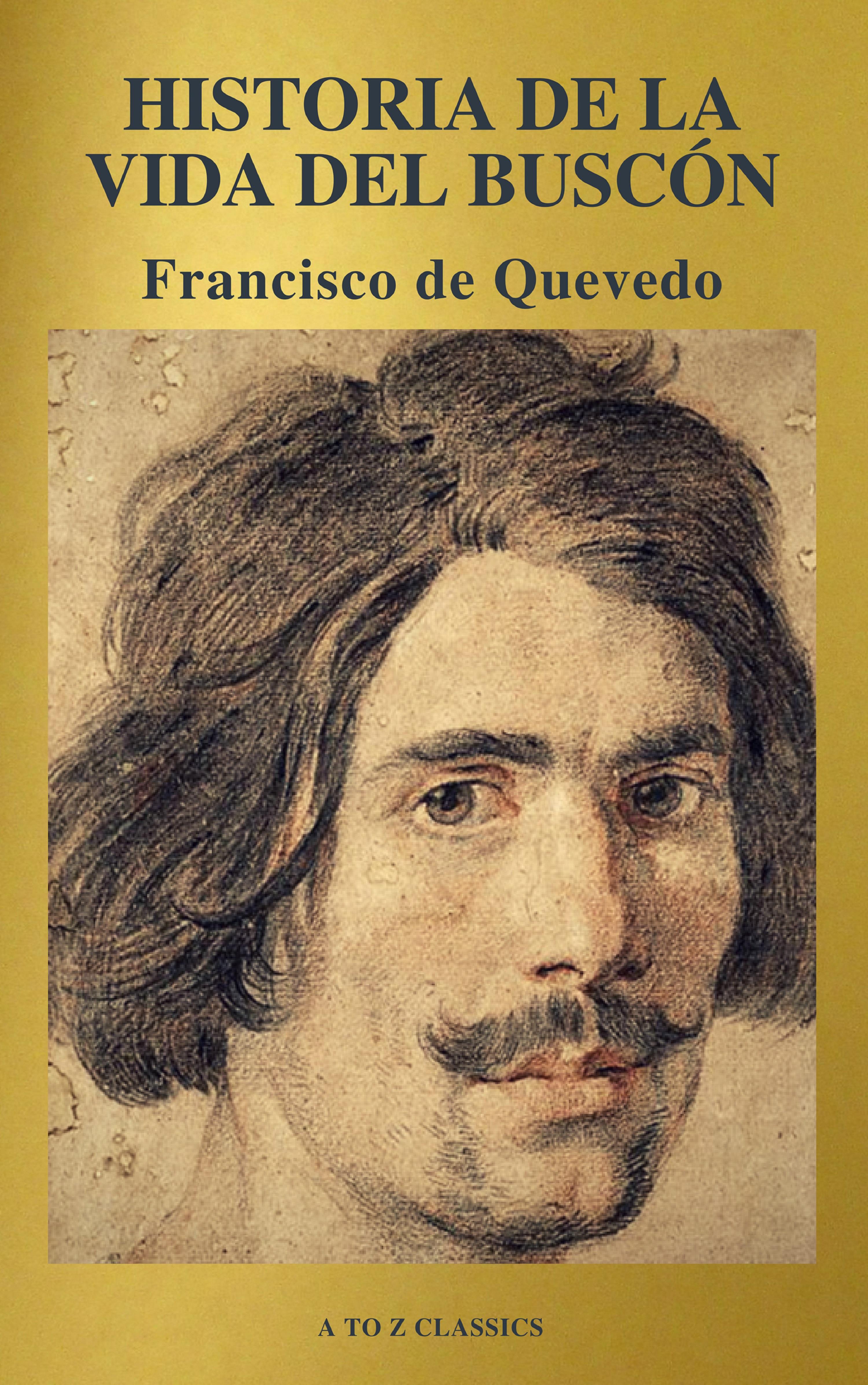 Francisco de Quevedo Historia de la vida del Buscón (A to Z Classics) cortazar de la a a la z