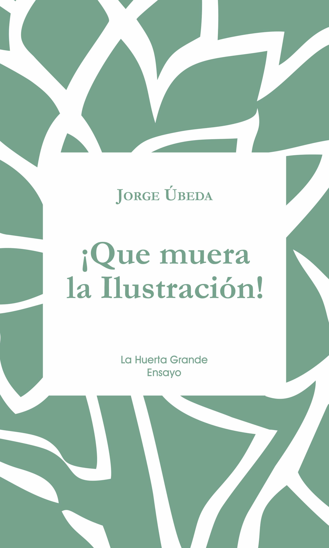 Jorge Úbeda ¡Que muera la Ilustración! el barrio úbeda