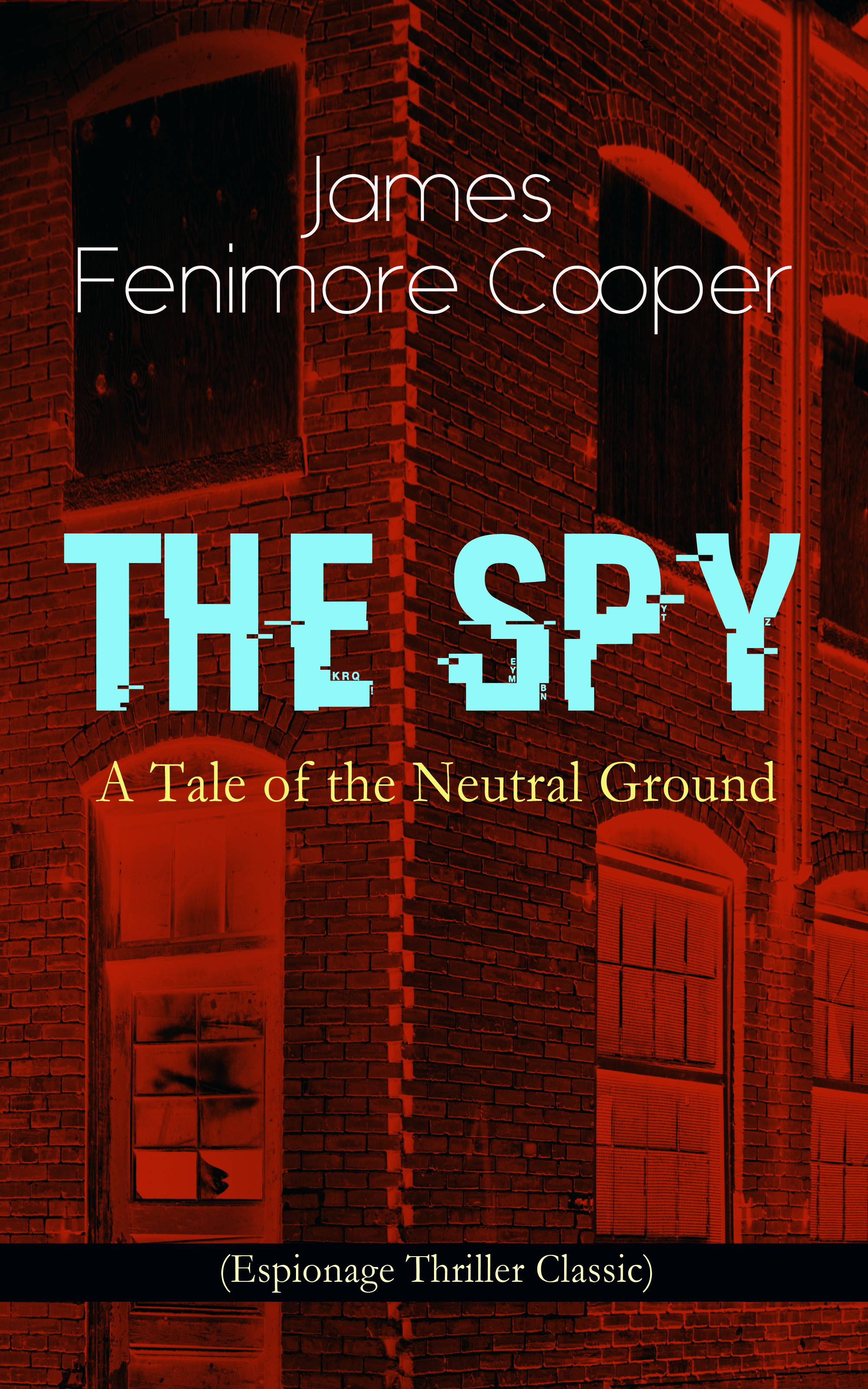 Джеймс Фенимор Купер THE SPY - A Tale of the Neutral Ground (Espionage Thriller Classic) a spy among friends