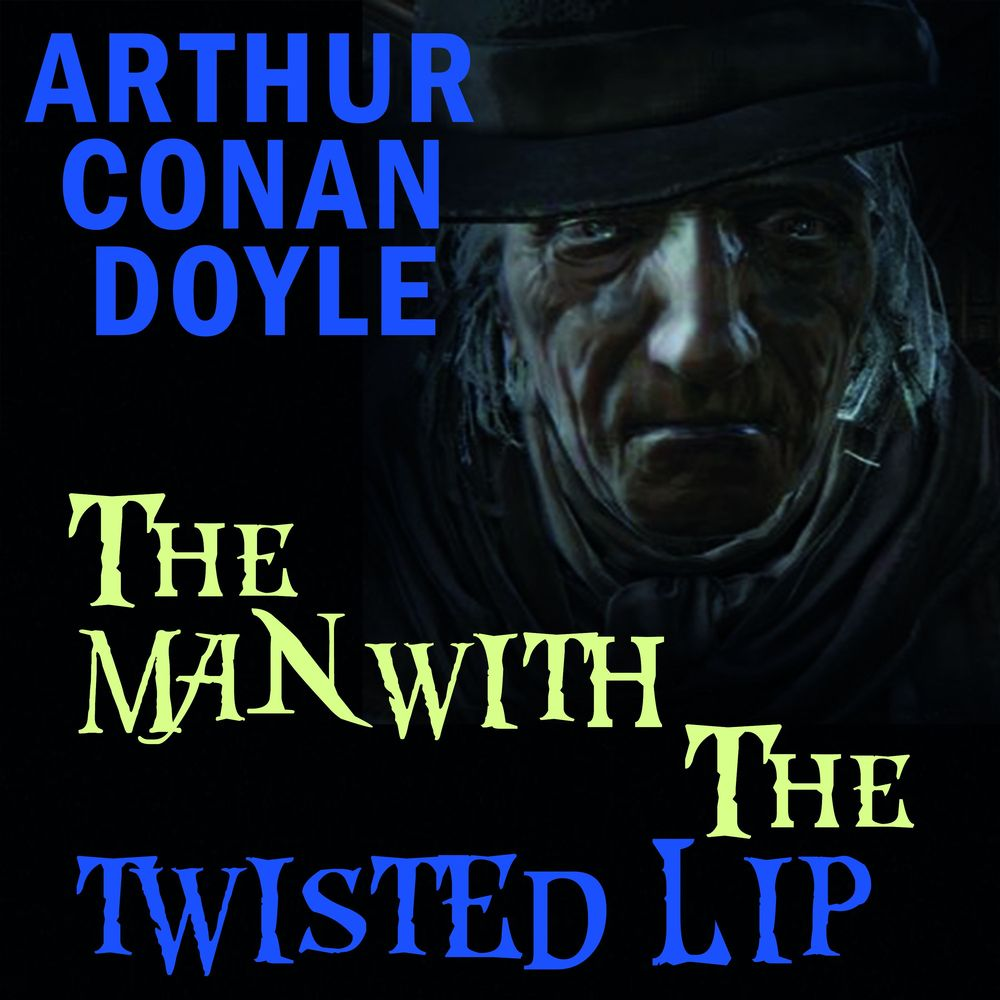 Артур Конан Дойл The Man with the Twisted Lip the man in the queue