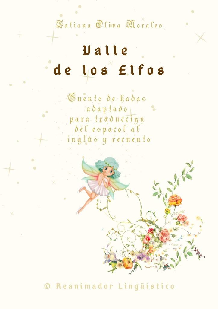 цена Tatiana Oliva Morales Valle de los Elfos. Cuento de hadas adaptado para traducción del español al inglés y recuento. © Reanimador Lingüístico онлайн в 2017 году
