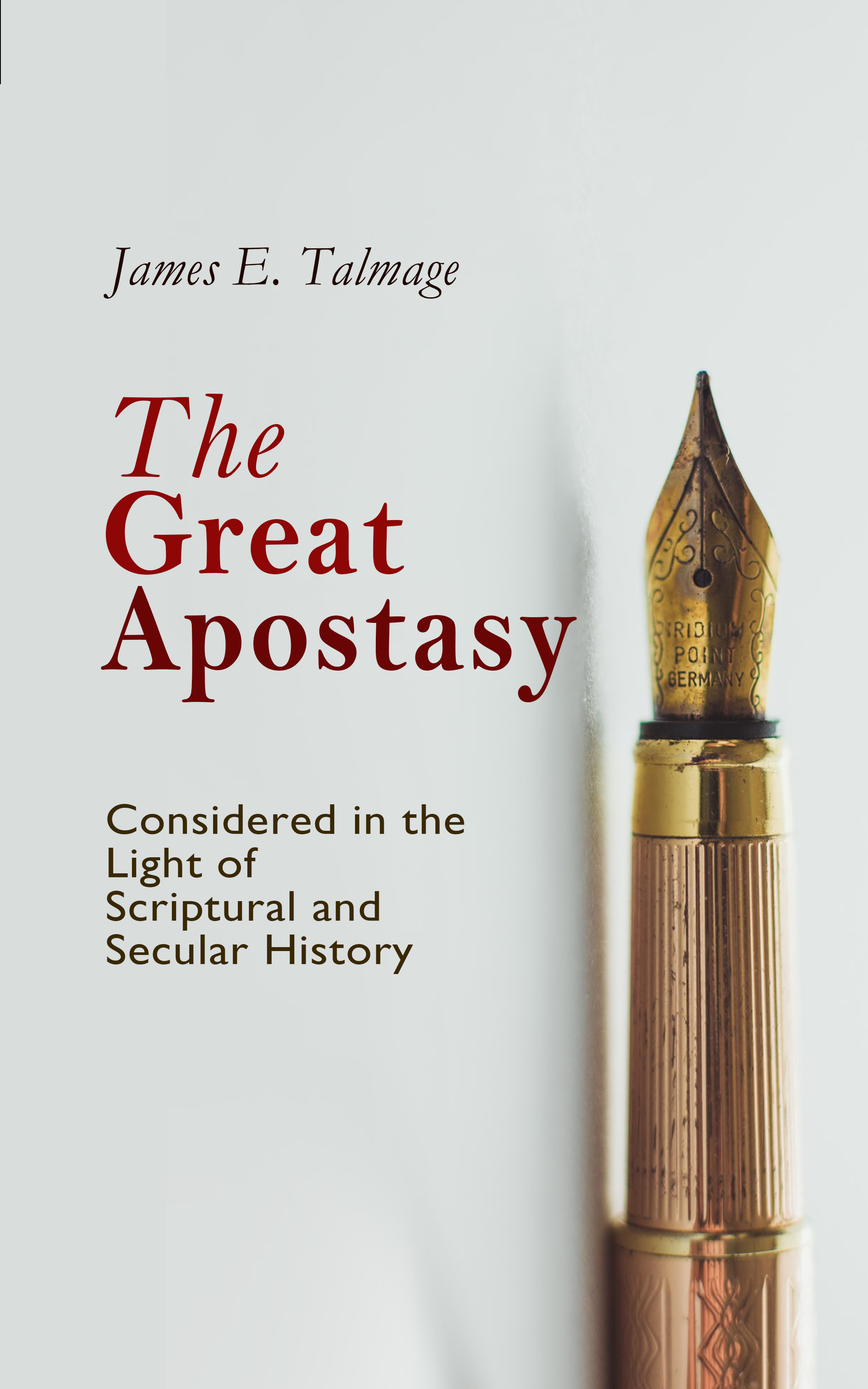 James E. Talmage The Great Apostasy, Considered in the Light of Scriptural and Secular History causes of petty offences