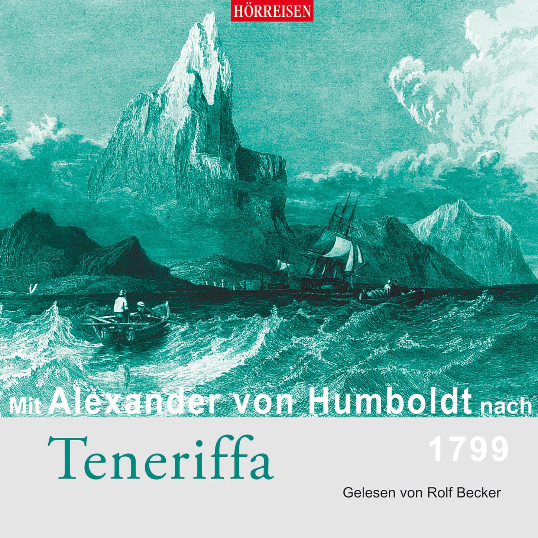 Alexander von Humboldt Mit Alexander von Humboldt nach Teneriffa (Gekürzt) a von humboldt kosmos entwurf einer physischen weltbeschreibung band 1
