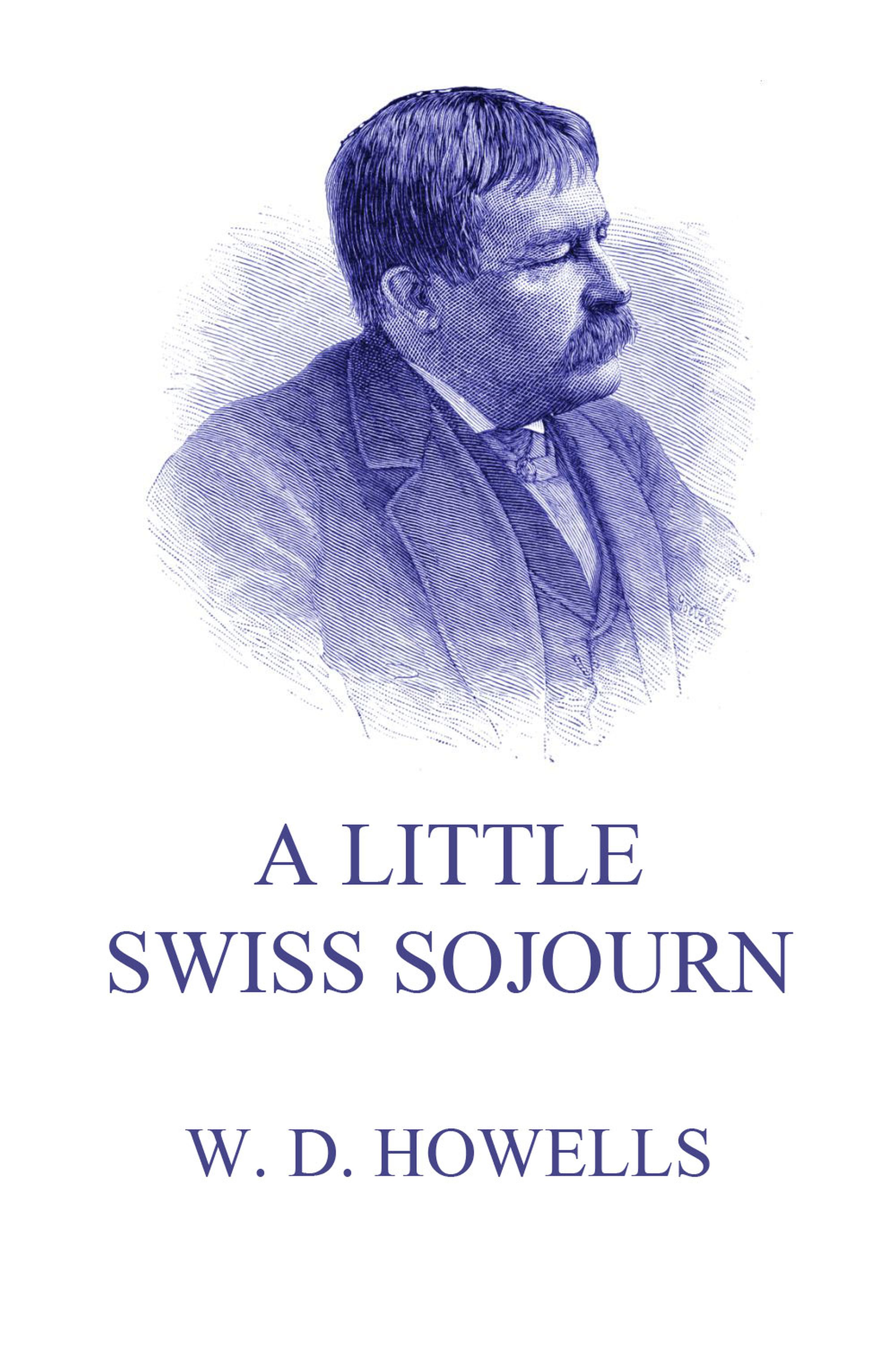 Фото - William Dean Howells A Little Swiss Sojourn mr marshall william the rural economy of the southern counties