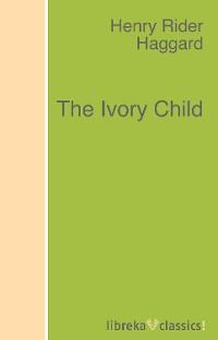 цена H. Rider Haggard The Ivory Child онлайн в 2017 году