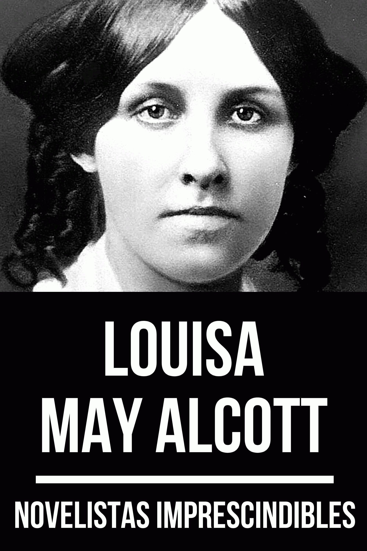 Louisa May Alcott Novelistas Imprescindibles - Louisa May Alcott