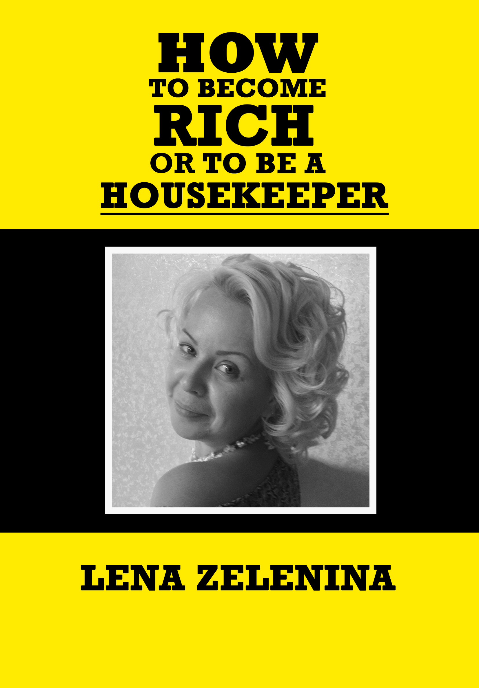 Helena Zelenina How to become rich or to be a housekeeper helena zelenina how to become rich or to be a housekeeper