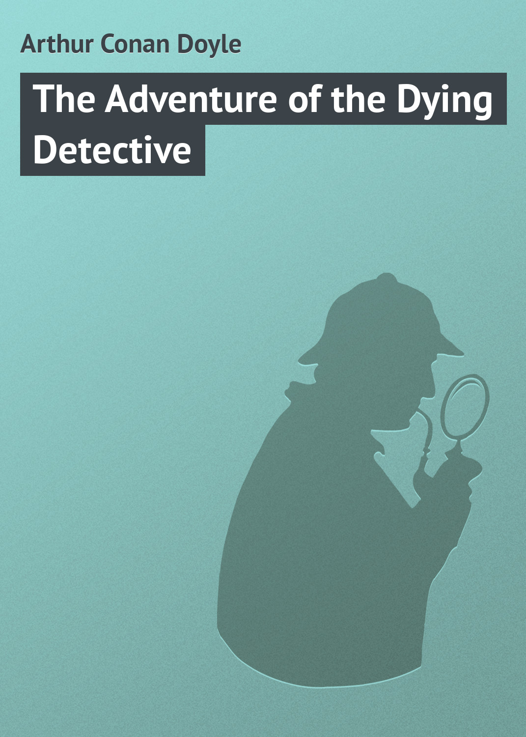 Артур Конан Дойл The Adventure of the Dying Detective the art of dying