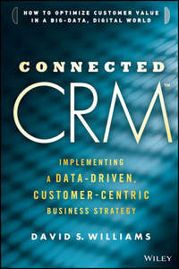 книга Connected CRM. Implementing a Data-Driven, Customer-Centric Business Strategy