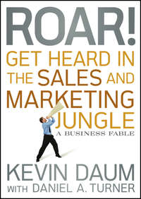 Roar! Get Heard in the Sales and Marketing Jungle. A Business Fable