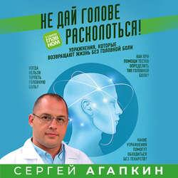 Агапкин Сергей Николаевич Не дай голове расколоться! Упражнения, которые возвращают жизнь без головной боли обложка