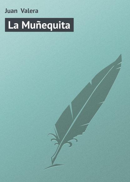 Juan Valera La Muñequita juan valera a quién debe darse crédito