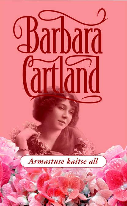 Barbara Cartland Armastuse kaitse all барбара картленд armastuse kaitse all