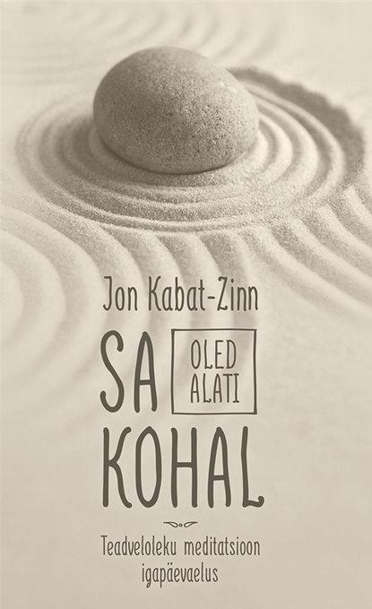 Jon Kabat-Zinn Sa oled alati kohal. Teadveloleku meditatsioon igapäevaelus jon kabat zinn świadomą drogą przez depresję