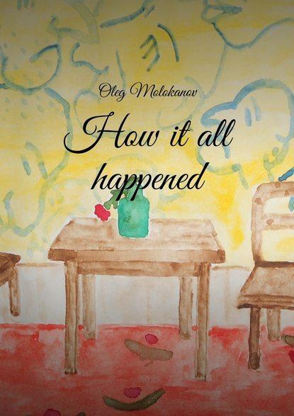 Oleg Molokanov How it all happened oleg molokanov how it all happened