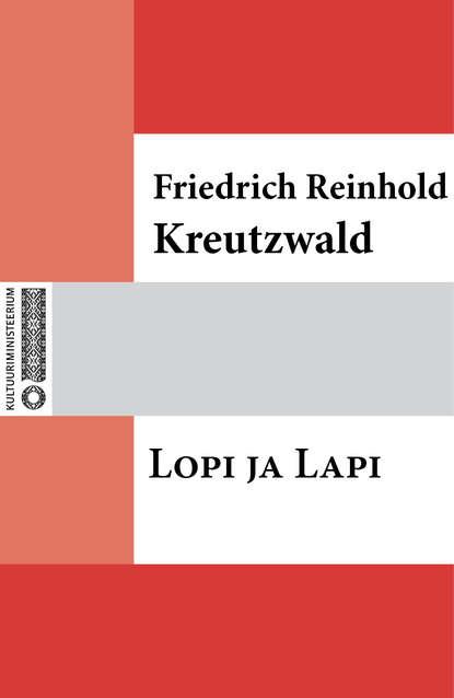 Friedrich Reinhold Kreutzwald Lopi ja Lapi friedrich reinhold kreutzwald lopi ja lapi