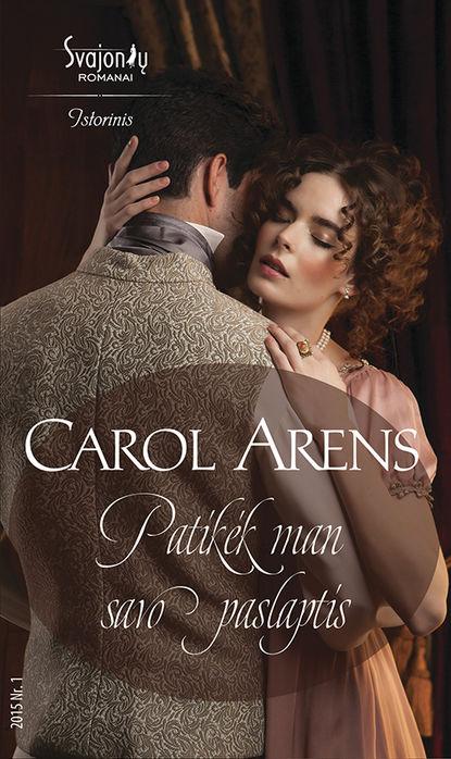 Carol Arens Patikėk man savo paslaptis lauren canan atrodo man reikia vyro