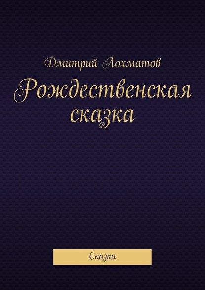 Дмитрий Валерьевич Лохматов Рождественская сказка. Сказка дмитрий валерьевич хоменко стань храброй советы девушкам имолодым женщинам