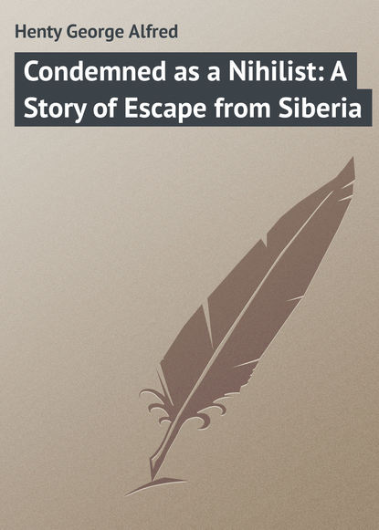 Henty George Alfred Condemned as a Nihilist: A Story of Escape from Siberia недорого
