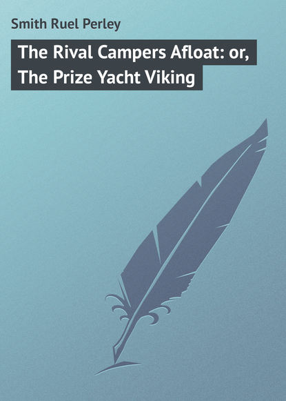 Smith Ruel Perley The Rival Campers Afloat: or, The Prize Yacht Viking the viking invader