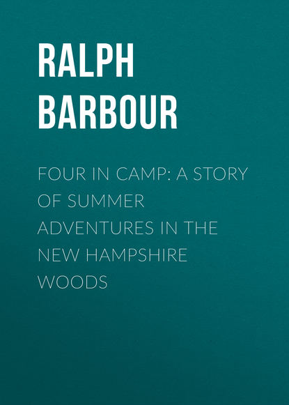 Barbour Ralph Henry Four in Camp: A Story of Summer Adventures in the New Hampshire Woods summer camp summer camp bad love