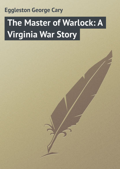 Eggleston George Cary The Master of Warlock: A Virginia War Story недорого